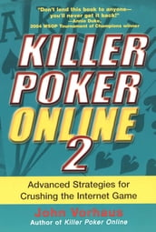 Killer Poker Online/2: Advanced Strategies For Crushing The Internet Game