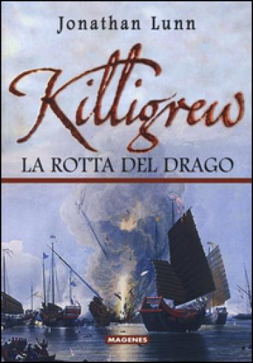 Killigrew. La rotta del drago. Ediz. illustrata