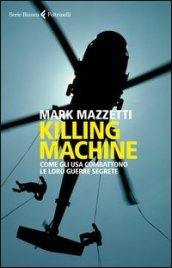 Killing machine. Come gli Usa combattono le loro guerre segrete