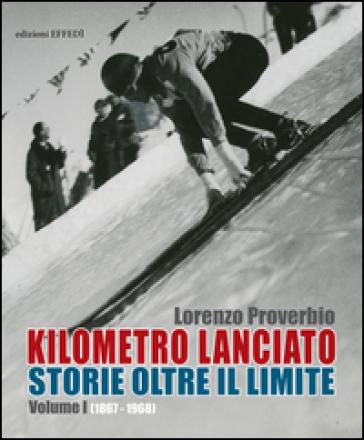 Kilometro lanciato. Storie oltre il limite. 1: 1867-1968 - Lorenzo Proverbio  