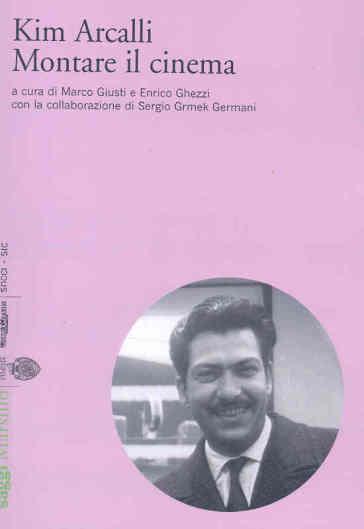 Kim Arcalli. Montare il cinema - Enrico Ghezzi pdf epub