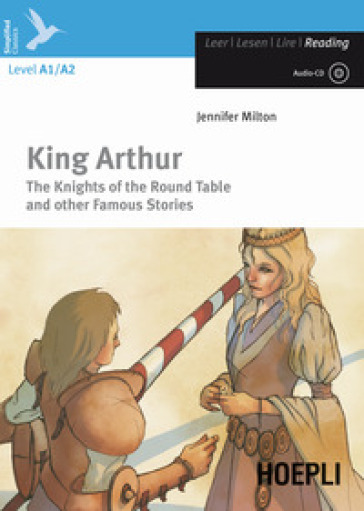 King Arthur. The knights of the round table and other famous stories. Con CD-Audio - Jennifer Milton |