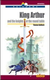 King Arthur and the knights of the round table. Con espansione online. Con CD Audio