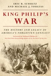 King Philip s War: The History and Legacy of America s Forgotten Conflict (Revised Edition)