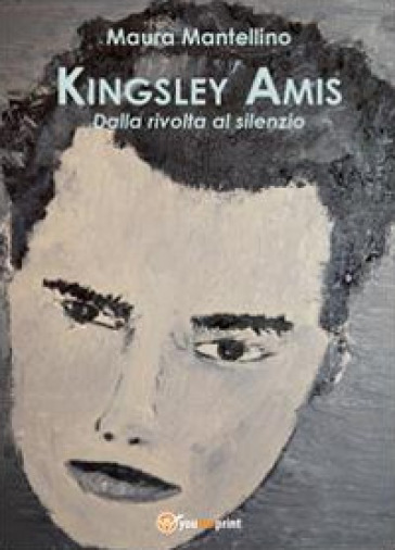 Kingsley Amis. Dalla rivolta al silenzio - Maura Mantellino |