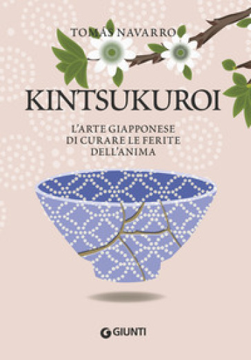 Kintsukuroi. L'arte giapponese di curare le ferite dell'anima - Tomas Navarro | Jonathanterrington.com