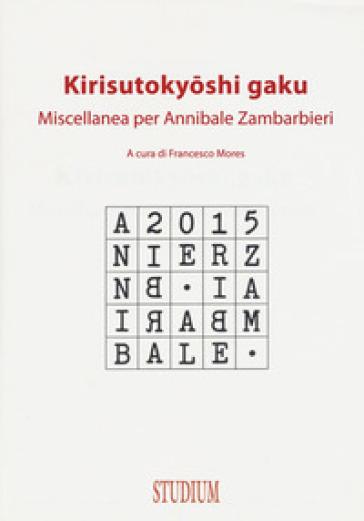 Kirisutokyoshi Gaku. Miscellanea per Annibale Zambarbieri - F. Mores | Kritjur.org