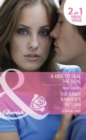 A Kiss To Seal The Deal / The Army Ranger s Return: A Kiss to Seal the Deal / The Army Ranger s Return (Heroes Come Home) (Mills & Boon Cherish)