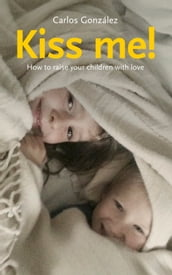 Kiss me! How to raise your children with love