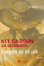 Kit Carson la leggenda. Il segreto dei tre colli