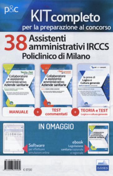 Kit Concorso 38 assistenti amministrativi IRCCS Policlinico di Milano. Manuale, test commentati, modulistica e raccolta normativa per il concorso. Con ebook. Con software di simulazione