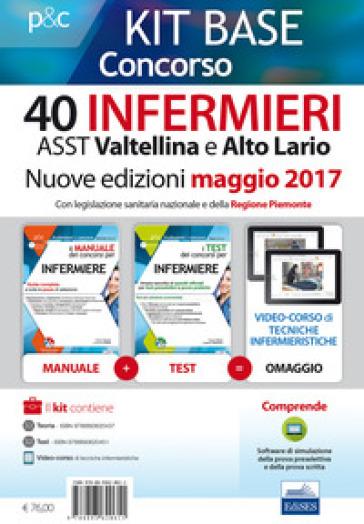 Kit base concorso 40 infermieri ASST Valtellina e Alto Adige. Con legislazione sanitaria regionale e della Regione Piemonte. Con Contenuto digitale per download e accesso on line - Rosaria Alvaro  