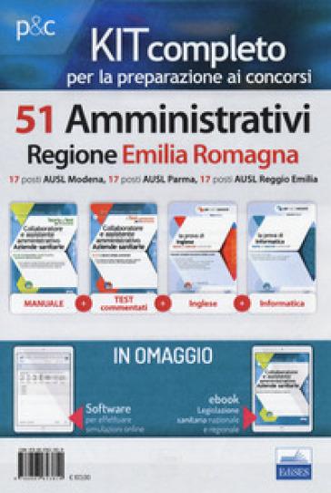 Kit completo per la preparazione ai concorsi 51 amministrativi Regione Emilia Romagna. 17 posti AUSL Modena, 17 posti AUSL Parma, 17 posti AUSL Reggio Emilia. Con e-book. Con software di simulazione - R. Rovito |