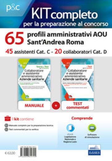 Kit concorso 65 profili amministrativi AOU Sant'Andrea Roma. Manuale, test commentati, modulistica e raccolta normativa. Con software di simulazione