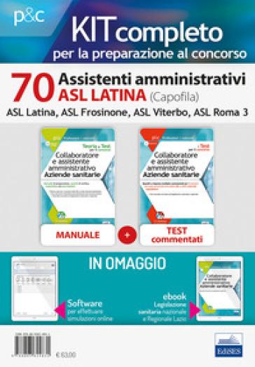 Kit concorso 70 Assistenti amministrativi ASL Latina (capofila). Manuali per il concorso presso le ASL Latina, ASL Frosinone, ASL Viterbo, ASL Roma 3. Con ebook. Con software di simulazione