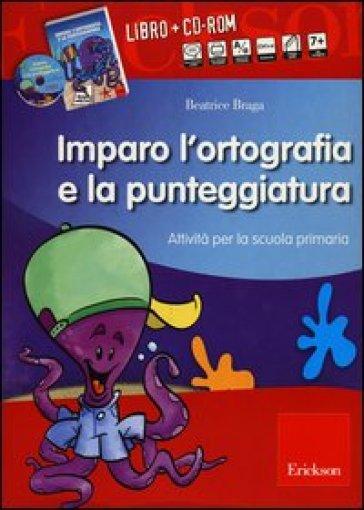 Kit imparo l'ortografia e la punteggiatura. Attività per la scuola primaria. Con CD-ROM - Beatrice Braga |