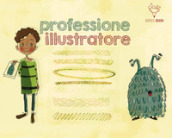 Kit professione illustratore. Ediz. illustrata