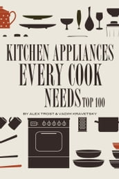 Kitchen Appliances Every Need Cook Needs: Top 100