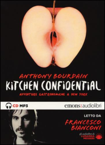 Kitchen confidential. Avventure gastronomiche a New York letto da Francesco Bianconi. Audiolibro. CD Audio formato MP3. Ediz. integrale - Anthony Bourdain   Rochesterscifianimecon.com