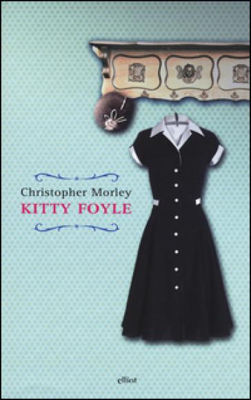Kitty Foyle. Ediz. integrale - Christopher Morley |