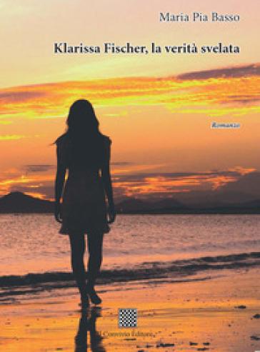Klarissa Fischer, la verità svelata - Maria Pia Basso |