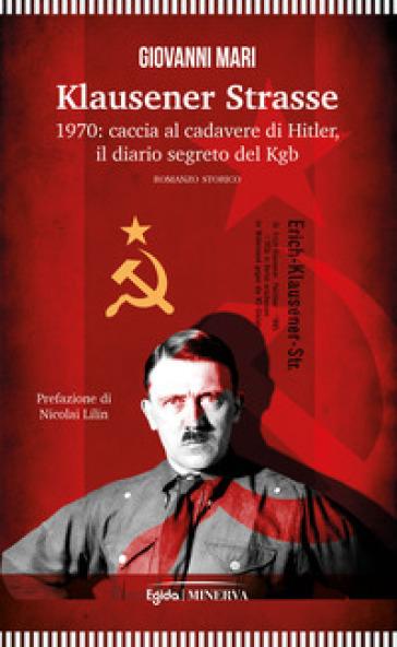 Klausener Strasse. 1970: caccia al cadavere di Hitler. Il diario segreto del Kgb - Giovanni Mari | Jonathanterrington.com
