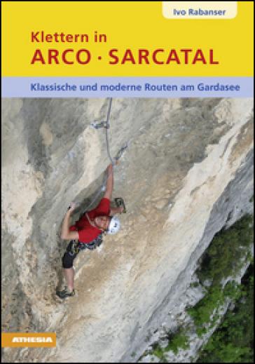 Kletten in Arco Sarcatal. Klassische und moderne routen am gardasee - Ivo Rabanser pdf epub