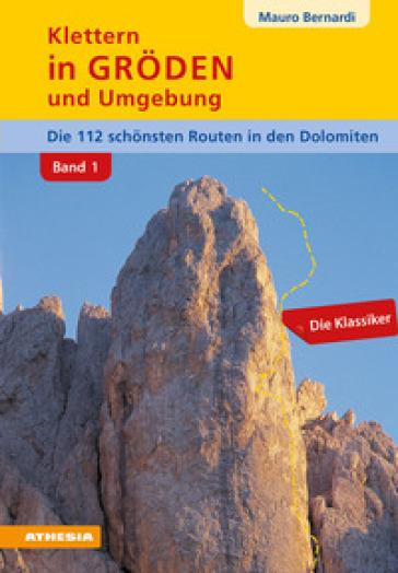 Klettern in Groden und Umgebung. Die schonsten Routen in den Dolomiten. 1. - Mauro Bernardi | Rochesterscifianimecon.com
