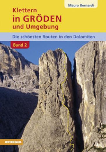 Klettern in Groden und Umgebung. Die schonsten Routen in den Dolomiten. 2. - Mauro Bernardi   Rochesterscifianimecon.com