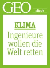 Klima: Ingenieure wollen die Welt retten (GEO eBook Single)