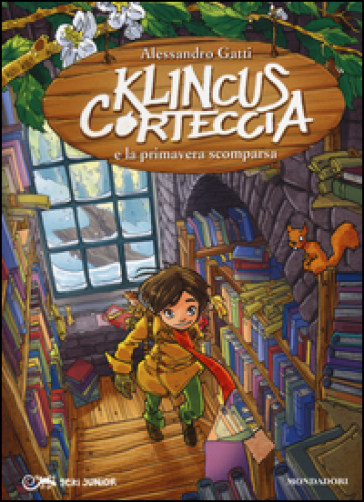 Klincus Corteccia e la primavera scomparsa. Ediz. illustrata. 10. - Alessandro Gatti | Rochesterscifianimecon.com