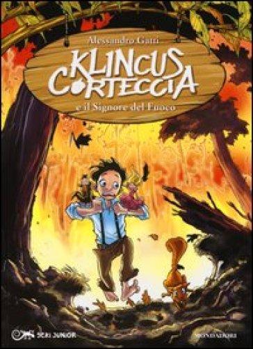 Klincus Corteccia e il signore del fuoco. Ediz. illustrata. 4. - Alessandro Gatti |