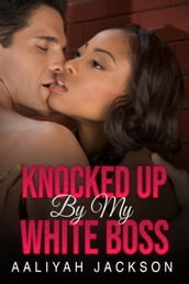 Knocked Up By My White Boss