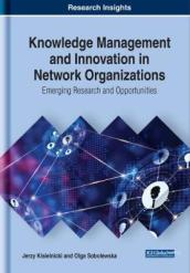 Knowledge Management and Innovation in Network Organizations: Emerging Research and Opportunities