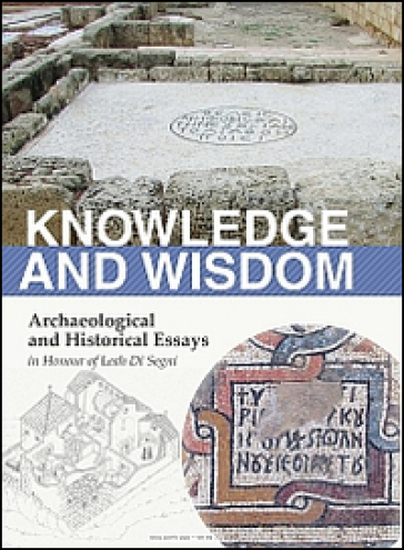 Knowledge and wisdom. Archaeological and historical essays in honour of Leah Di Segni - L. D. Chrupcala |