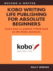 Kobo Writing Life Publishing for Absolute Beginners