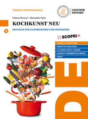Kochkunst. Neu. Deutsch fur Gastronomie und Patisserie. Per il triennio degli Ist. professionali. Con e-book. Con espansione online. Con CD-Audio - Tiziano Pierucci  