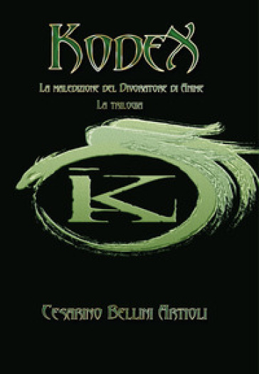 Kodex. La maledizione del divoratore di anime. La trilogia - Cesarino Bellini Artioli | Ericsfund.org