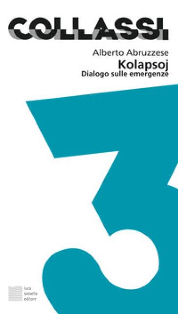 Kolapsoj. Dialogo sulle emergenze - Alberto Abruzzese |