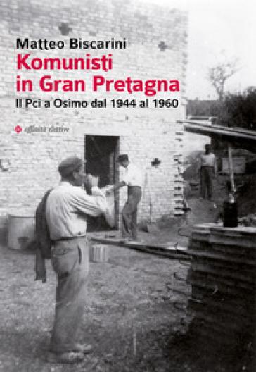 Komunisti in Gran Pretagna. Il Pci a Osimo dal 1944 al 1960 - Matteo Biscarini | Kritjur.org