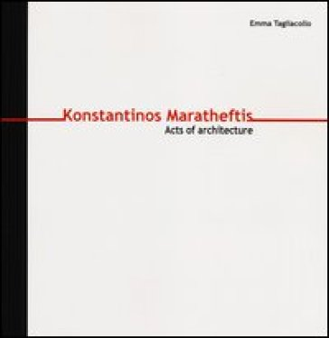 Konstantinos Maratheftis. Acts of architecture. Ediz. italiana e inglese - Emma Tagliacollo |