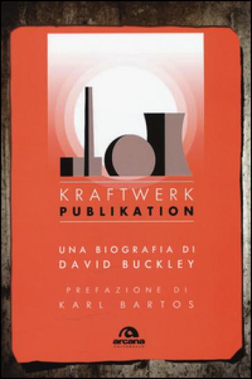 Kraftwerk. Publikation - David Buckley |