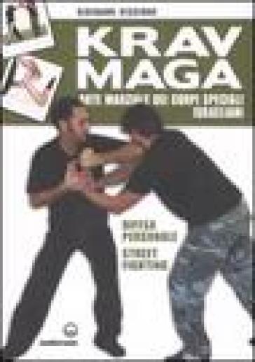 Krav Maga. Arte marziale dei corpi speciali israeliani. Difesa personale, street fighting - Giovanni Viscione |