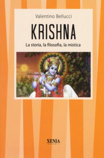 Krishna. La storia, la filosofia, la mistica - Valentino Bellucci |