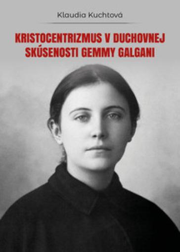 Kristocentrizmus v duchovnej skusenosti Gemmy Galgani - Klaudia Kuchtova  