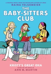 Kristy s Great Idea: Full-Color Edition (The Baby-Sitters Club Graphix #1)