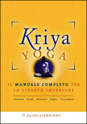 Kriya yoga. Il manuale completo per la libertà interiore - Jayadev Jaerschky  