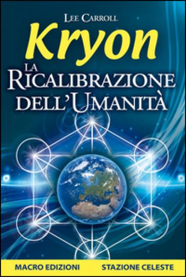 Kryon. La ricalibrazione dell'umanità - Lee Carroll |