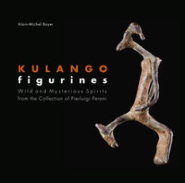 Kulango figurines. Wild and mysterious spirits. Ediz. inglese e francese - Alain-Michel Boyer |