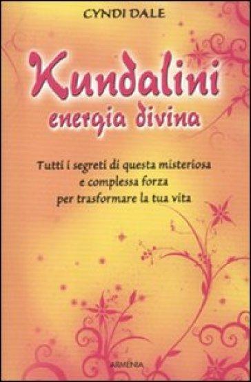 Kundalini, energia divina - Cyndi Dale |